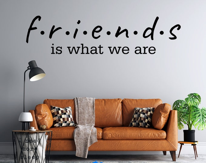 Friends - Is What We Are - Custom Vinyl Wall Decal - Multiple Sizes and Colors - Free Shipping - Personalize for Free