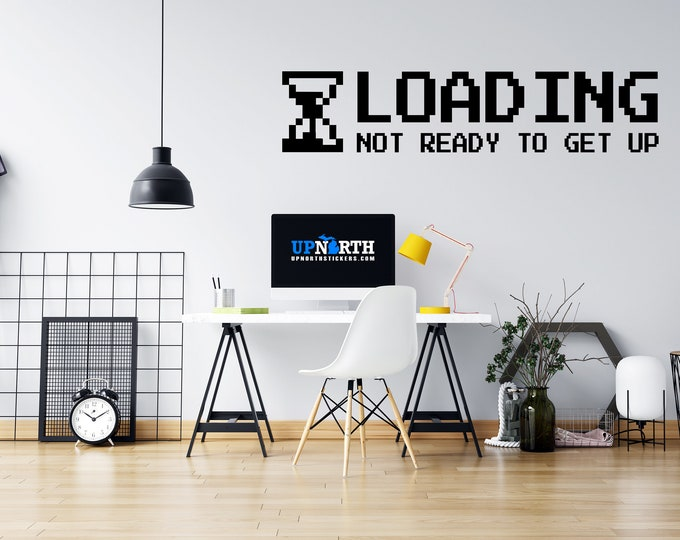 Gamer - Loading - Not Ready to Get Up - Custom Vinyl Wall or Vehicle Decal - Multiple Sizes and Colors - Free Shipping