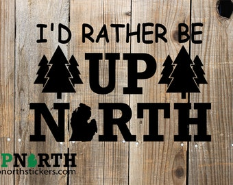 Rather be Up North - Michigan - Custom Vinyl Decal - Free Shipping