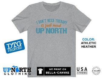 Up North Therapy - DTG Printed Soft Jersey T-Shirt - Up North Michigan