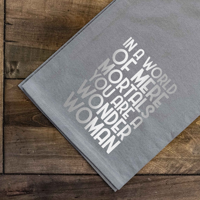 In a World of mere Mortals you are a W W Tea Towel 27x27