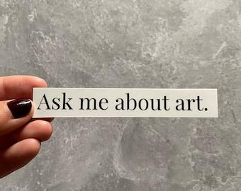 Ask Me About Art Sticker, art history, art historian, museum, art lover sticker, waterproof stickers