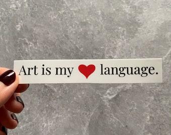 Art is My Love Language Sticker, Art Lover Sticker, Words and Phrases, Waterproof Sticker