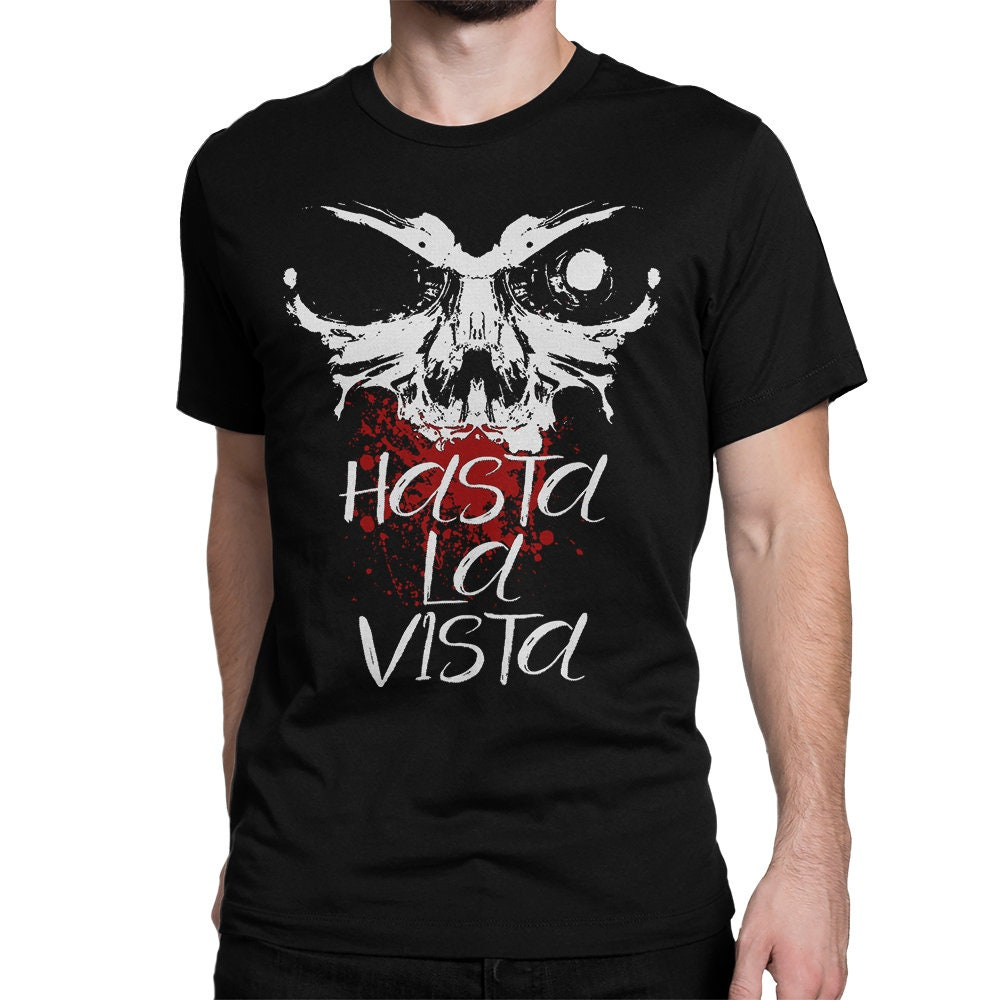 Terminator Hasta La Vista T-shirt for Men or Women