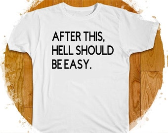 Hell should be easy. T-Shirt After this