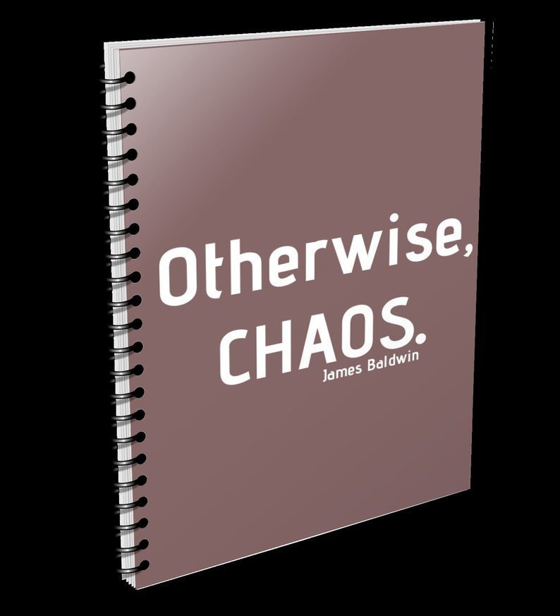 Otherwise Chaos. James Baldwin notebook perfect for notes or Brown