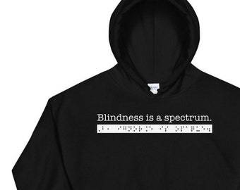 Blindness is a spectrum. But, ignorance is opaque. Sarcastic Hoodie for People who are Blind or Visually Impaired Advocacy, Braille, TVI