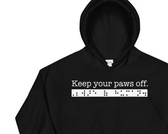 Keep your paws off. Beware of human. Sarcastic Hoodie for People who are Blind or Visually Impaired: Braille, Guide Dog, Gift