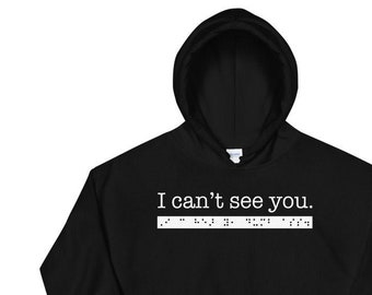 I can't see you. I can hear you, dumb ass. Sarcastic Hoodie for People who are Blind or Visually Impaired: Braille, Funny, Great Gift