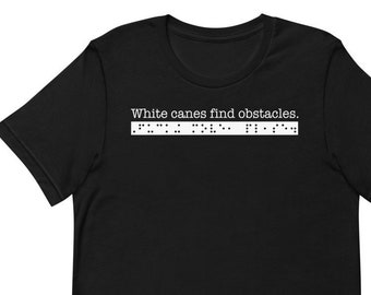 White canes find obstacles. Fucking move, please. Sarcastic T-shirt for People who are Blind or Visually Impaired: Braille, Funny, Gift