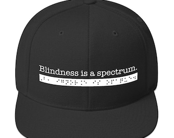 Blindness is a spectrum. But, ignorance is opaque. Sarcastic Snap Back Flat Bill Hat for People who are Blind or Visually Impaired Awareness