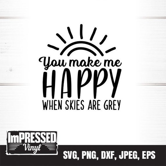 You Make Me Happy When Skies Are Grey Svg Instant Download Etsy