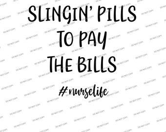 svg/png-Slingin' pills to pay the bills #nurselife (Buy 4, get 25% off your total order)