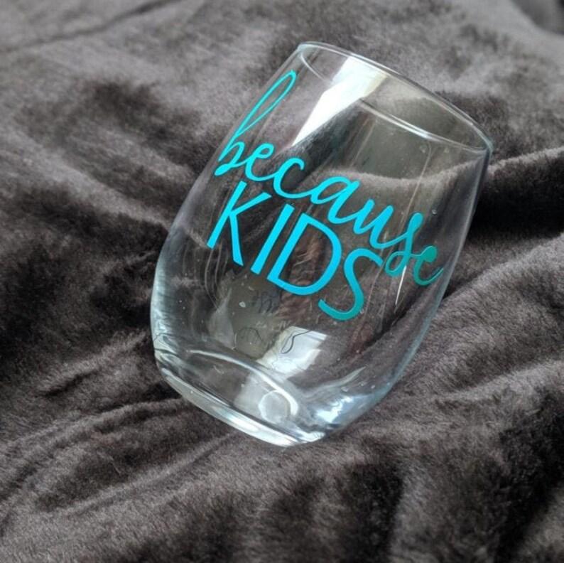 Kids wine glass Parent gift Custom wine glass New mom gift Because wine glass Because kids wine glass Funny wine glass Mom gift