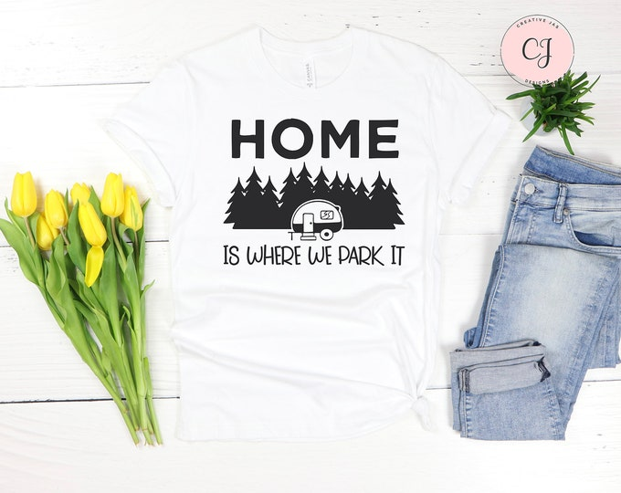 Home Is Where We Park It Shirt