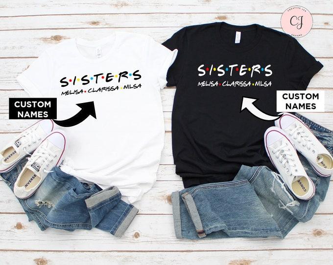 Friends Custom Sisters Shirt