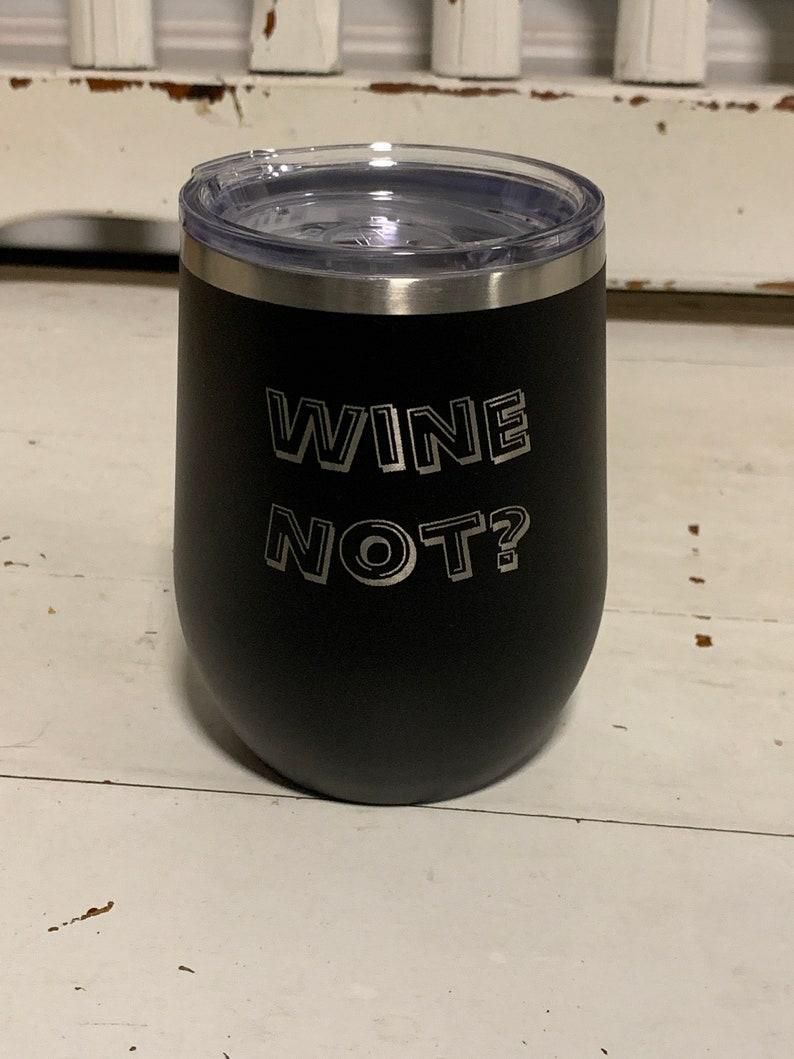 Engraved Wine Not Wine Tumbler Matte Black