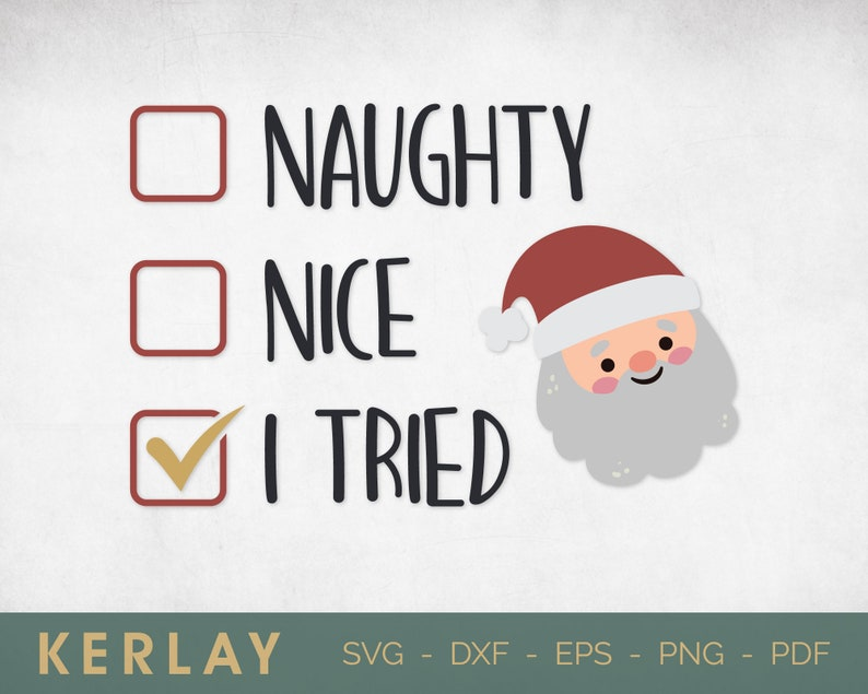 instant download Santa svg Merry Christmas SVG commercial use Christmas SVG Naughty Nice I Tried SVG printable vector clip art