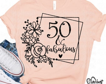 50 and Fabulous Svg, Png, Jpg ,Dxf, 50th Birthday Svg, Birhtday Svg, 50 svg, Fifty Svg Instant Download Silhouette Cut File, Cricut Cut