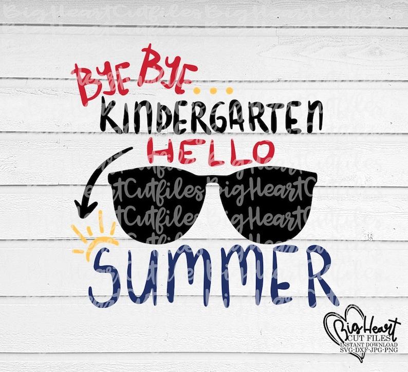 Jpg Png Silhouette Bye bye Kindergarten Hello Summer Svg Cricut Cut Dxf Vacation Svg Summer Svg End Of School Svg Graduation Svg