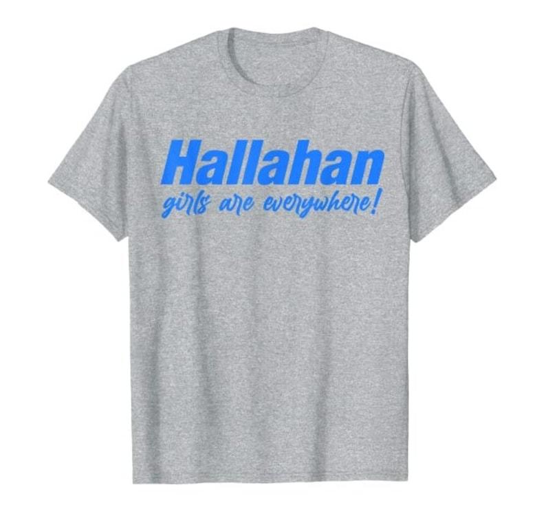 Hallahan Girls Are Everywhere Tee T-Shirt TCAMZ000003 Gift Ideas Popular Sweatshirt Birthday Cute Gifts Tee Best Selling School Catholic