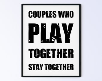 Funny Gamer's Printable Wall Art Gaming Poster - couples who play together stay together - DIGITAL DOWNLOAD