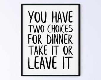 Funny Kitchen Printable Wall Art Poster - you have two choices for dinner take it or leave it - DIGITAL DOWNLOAD
