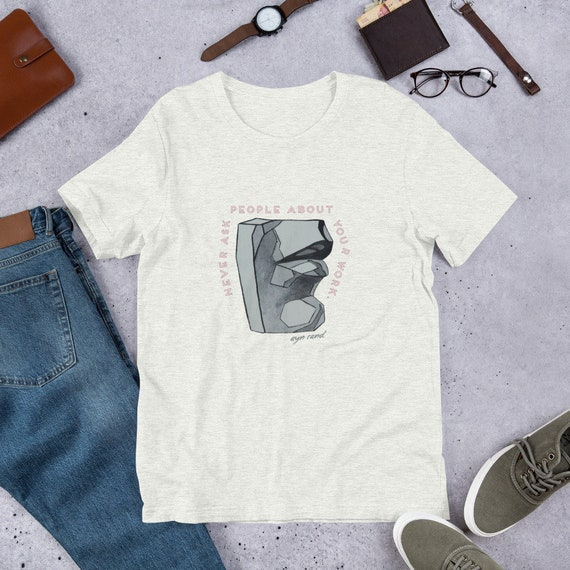 never-ask-people-about-your-work-ayn-rand-the-fountainhead-quote-inspired-unisex-graphic-tee-t-shirt-in-ash-gray by etsy