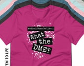 What the DME? Medical Mom Shirt ~ G-tube Oxygen Tracheostomy Heterotaxy CHD Tubie Mamas Durable Medical Equipment Funny T-Shirt Home Health