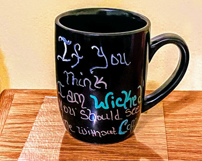 Oz inspired Mug- If you think I am Wicked. You see me without my Coffee