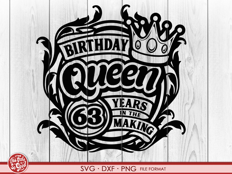Birthday Gift 63rd Birthday png Birthday Queen 63rd Birthday svg 63rd Birthday SVG files for Cricut dxf clipart files svg