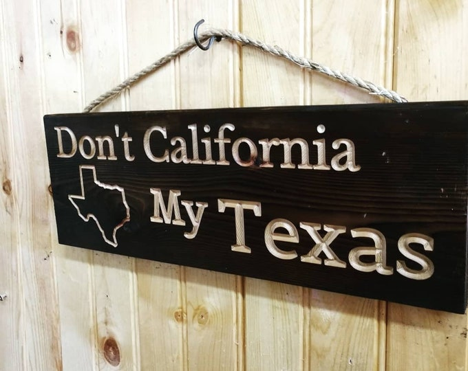 Texas Wood Carved Sign/Don't California My Texas/16''x5.5''/Made In Texas/ Carved/Made to Order/Rope/Home Decor/Patio Decor/FREE SHIPPING