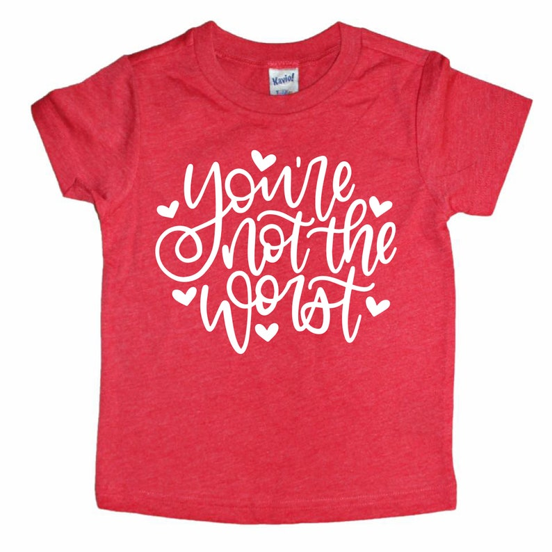 You/'re Not The Worst Anti Valentines Day tshirt Valentines Day Shirt cute valentines day shirt Vday shirt kids Valentine/'s Day outfit