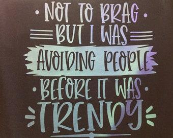 Avoiding people before Trendy TShirt