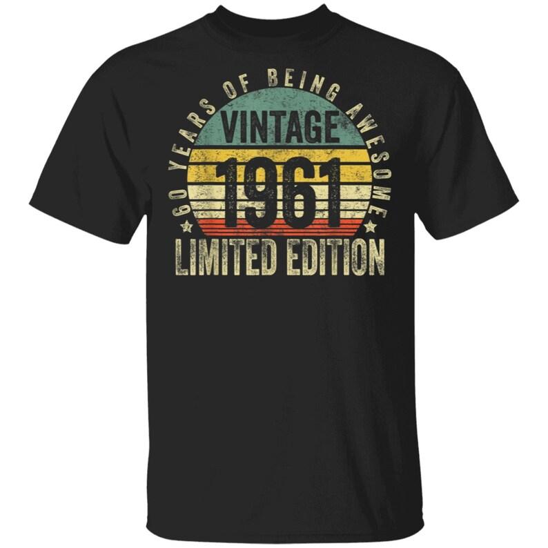 Vintage 1961 Limited Edition Vintage 1961 Shirt Limited Edition 60th Birthday Shirt 60th Birthday Gift Shirt 60 Year Old