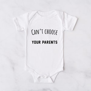 Boys and Girls crazy parent shirt Funny Parent shirt Baby Funny Can/'t Choose Your Parents Bodysuit Funny quote saying bodysuit
