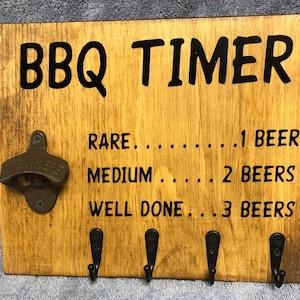 1 beer rare 2 beer medium 3 well done Barbeque firepit art. Game room decor Bottle Opener BBQ Timer sign Outdoor bar sign