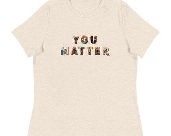 You Matter - Women's Relaxed T-Shirt