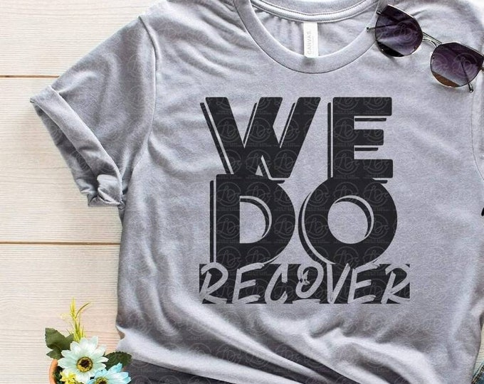 We Do Recover Graphic Tee
