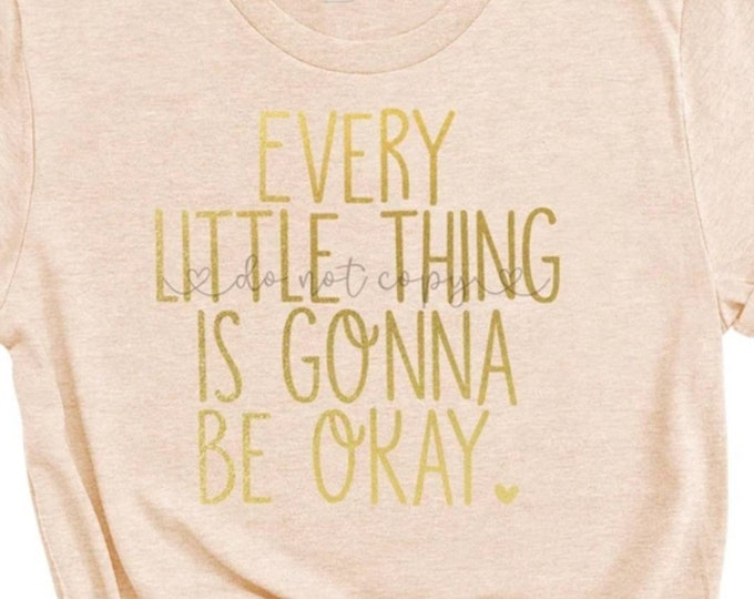 Every Little Thing Is Gonna Be Okay Graphic Tee
