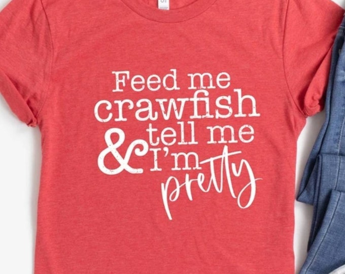 Feed Me Crawfish and Tell Me I'm Pretty Graphic Tee, ADULT Size, Funny Valentines Day Shirt