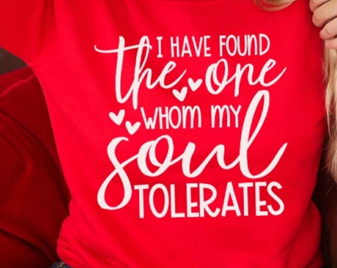 I have Found the One Whom my Soul Tolerates Graphic Tee, ADULT Size, Funny Valentines Day Shirt