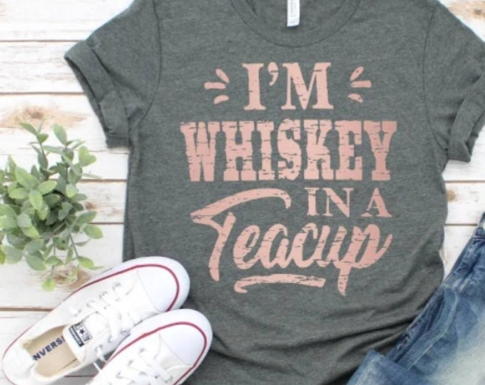 I'm Whiskey in a Tea Cup, Graphic Tee