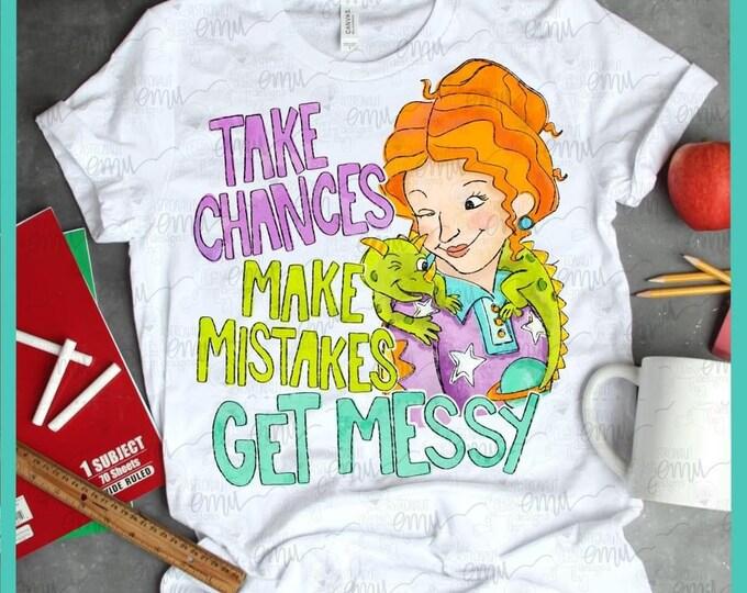 Take Chances, Make Mistakes, Get Messy! Graphic Shirt