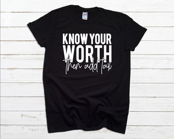 Know your worth then add tax tshirt