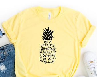 Be a Pineapple Stand Tall Wear a Crown And Be Sweet On The Inside Shirt, Pineapple Shirt, Foodie Shirt, Summer Tee, Cute Pineapple T-Shirt