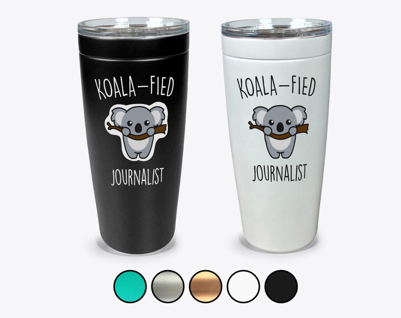 Journalist Animal Lover Funny Journalist Gift Best Journalist Gift Cute Journalist Gift Koala-fied Journalist Tumbler