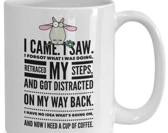 I Came. I Saw. I Forgot What I Was Doing ... Funny Coffee Mug