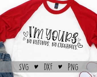 I'm Yours No Refunds No Exchanges SVG   Funny Valentines Shirt svg   Fiancee/Engagement/Wedding Shirt svg   Funny Boyfriend/Girlfriend svg