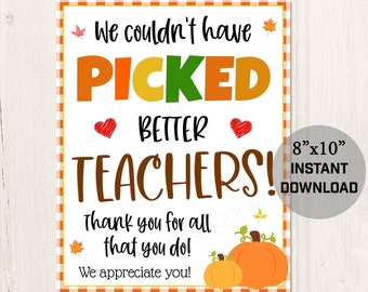 Printable We couldn't have picked better teachers thank you thanksgiving fall sign poster for Teachers Staff Employee Appreciation